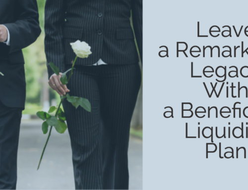 Leave a Remarkable Legacy With a Beneficiary Liquidity Plan