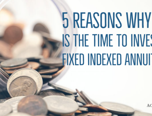 5 Reasons Why Now is the Time to Invest in a Fixed Indexed Annuity (FIA)